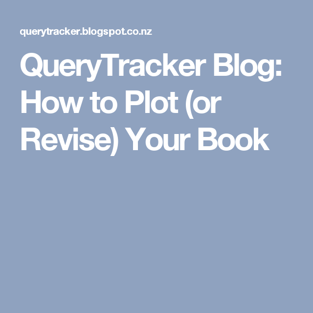QueryTracker Blog: How to Plot (or Revise) Your Book