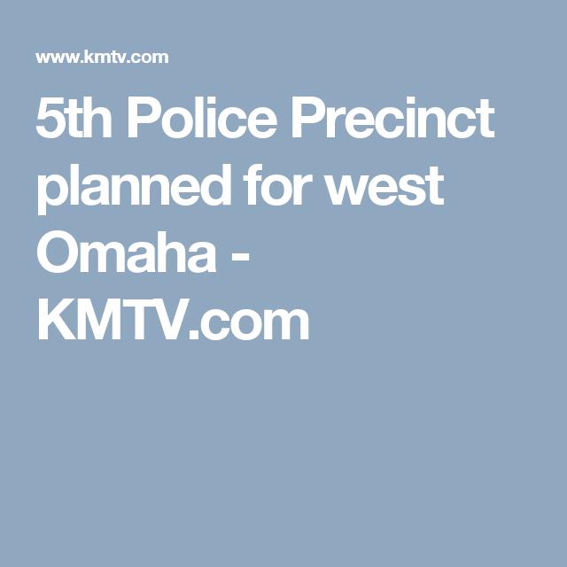 5th Police Precinct planned for west Omaha - KMTV.com