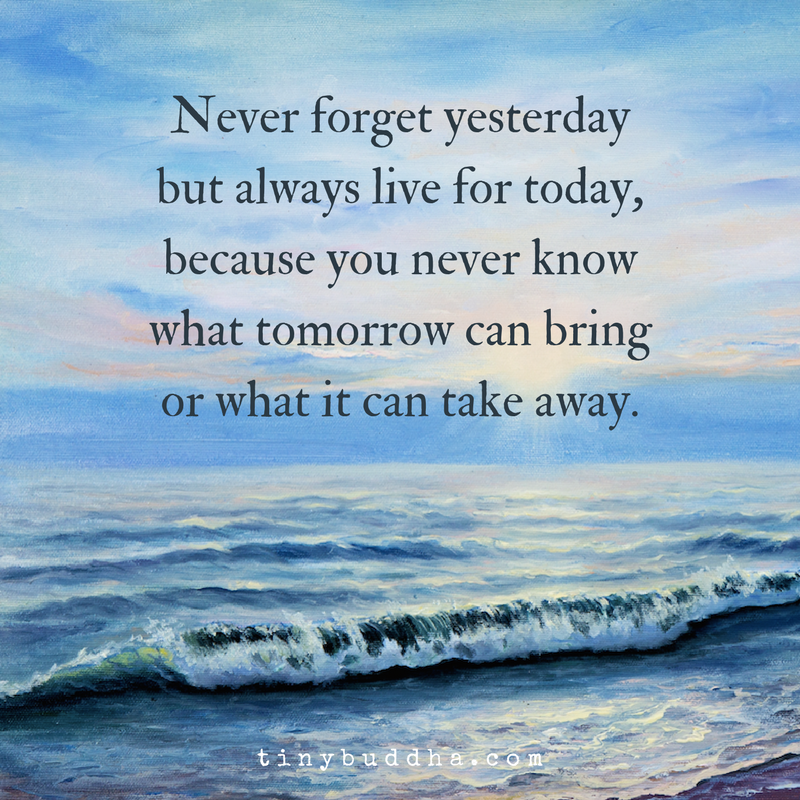 Forget Yesterday Live For Today Quotes