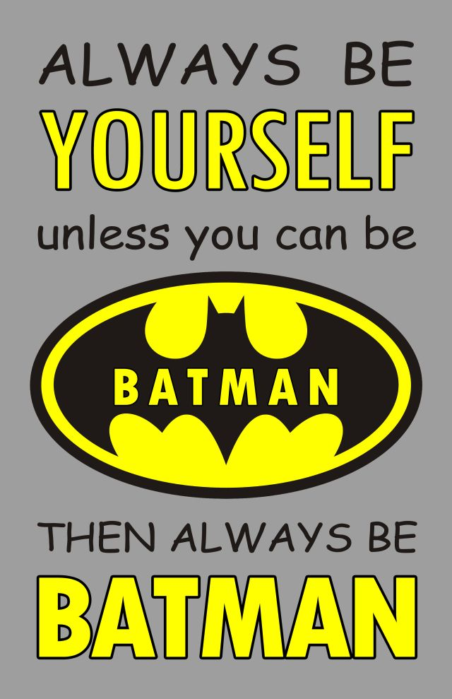 Always Be Yourself Unless You Can Be Batman With Images Batman