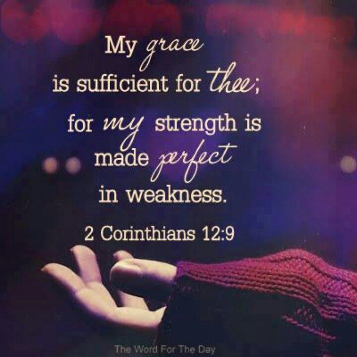 My grace is sufficient for thee; for My strength is made perfect in weakness. 2 Corinthians 12:9 | Grace quotes,  New quotes, Inspiring quotes about life