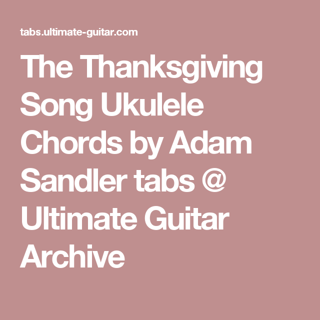 The Thanksgiving Song Ukulele Chords by Adam Sandler tabs @ Ultimate ...