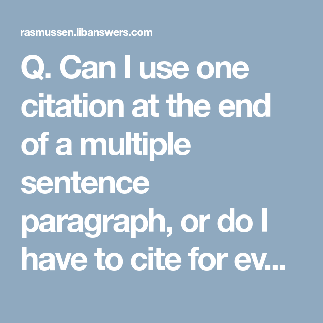Q Can I Use One Citation At The End Of A Multiple Sentence Paragraph Or Do Have To Cite For Every Answer Apa How Mutiple Sntence That Were Paraphrased