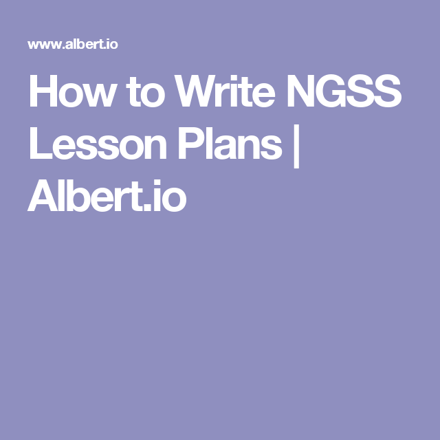 How To Write Ngss Lesson Plans  AlbertIo  Ngss Lesson Plans And