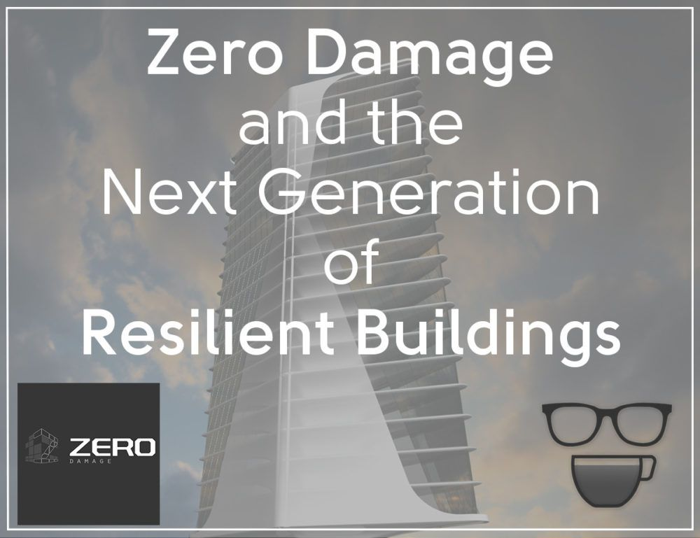 Zero Damage And The Next Generation Of Resilient Buildings Architect On Coffee Resilience Generation New Construction