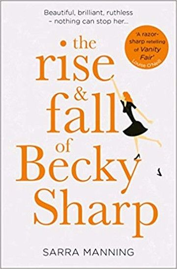 The Rise And Fall Of Becky Sharp By Sarra Manning: