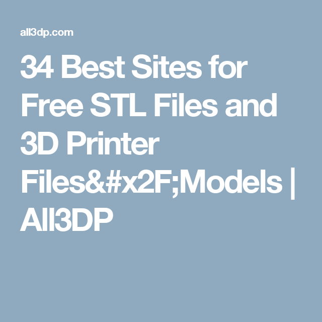 34 best sites for free stl files and 3d printer filesmodels all3dp