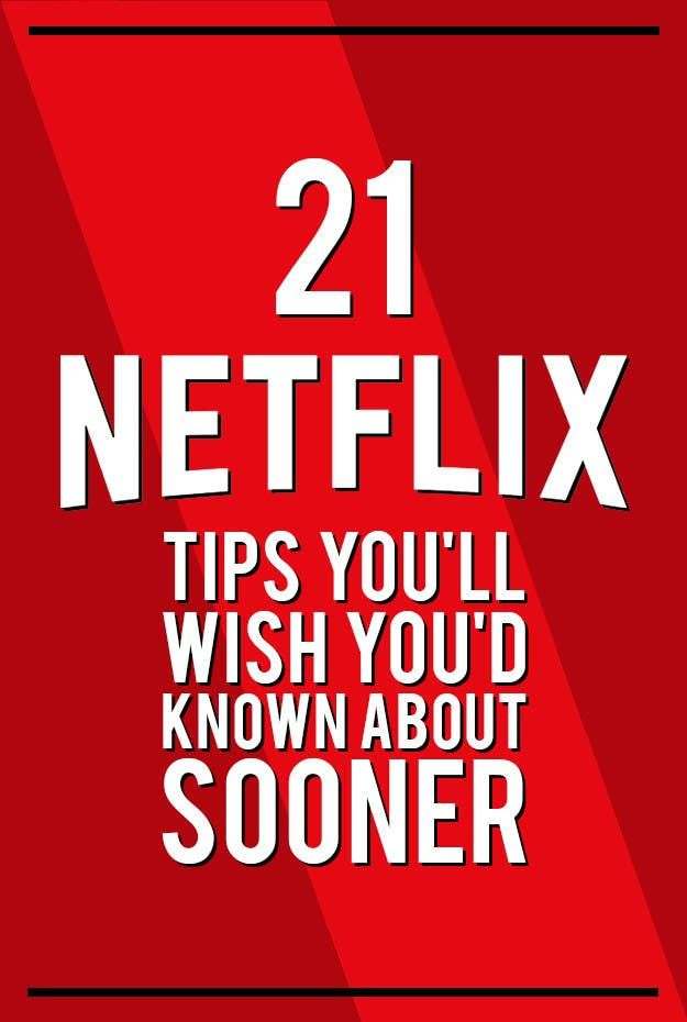 21 Netflix Tips You'll Wish You Had Known About Sooner