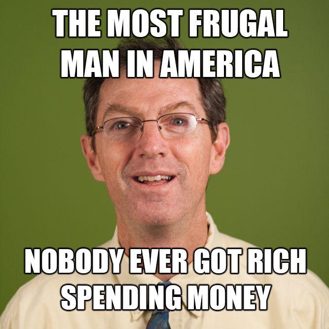 31093f7c6f5b6d9ee590cccdce91659e the most frugal man in america nobody ever got rich spending money