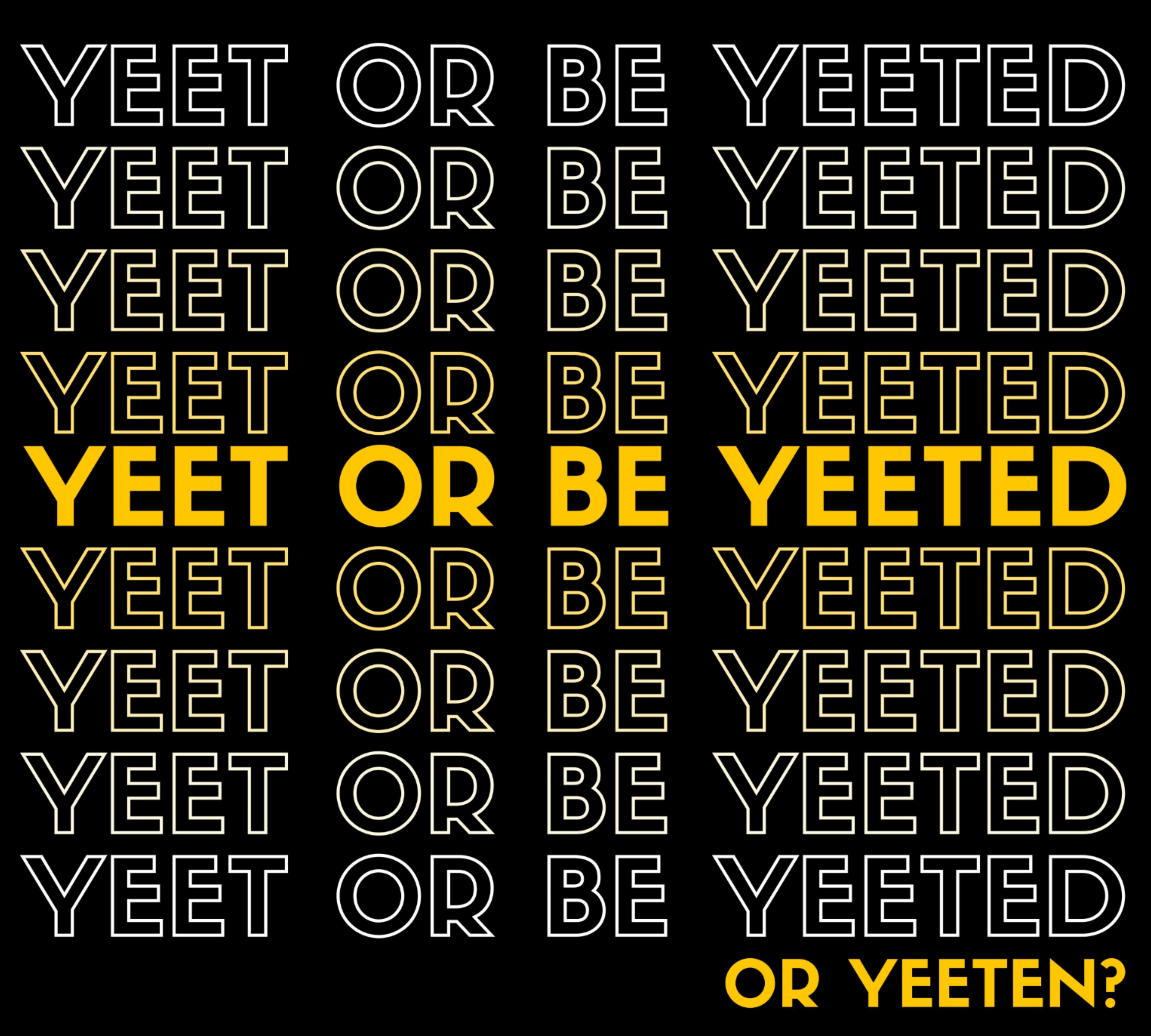 Yeet Or Be Yeeted Or Yeeten Yet Gen Z Millennials Meme Joke Etsy Memes Funny Iphone Wallpaper Funny Relatable Memes