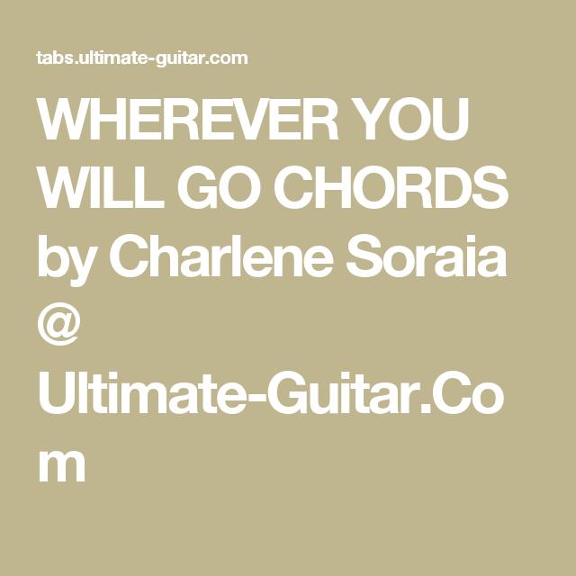 WHEREVER YOU WILL GO CHORDS by Charlene Soraia @ Ultimate-Guitar.Com ...