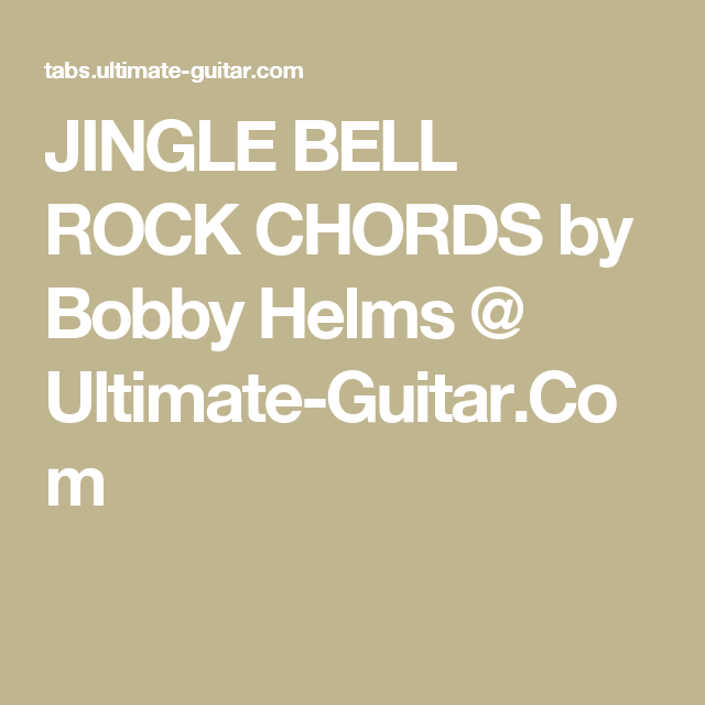JINGLE BELL ROCK CHORDS by Bobby Helms @ Ultimate-Guitar.Com | Voice ...