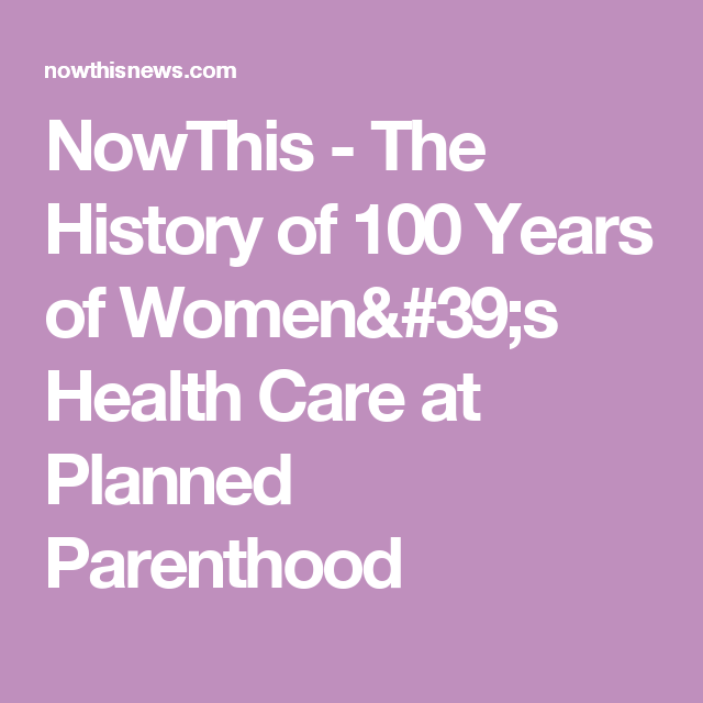 NowThis - The History of 100 Years of Women's Health Care at Planned Parenthood