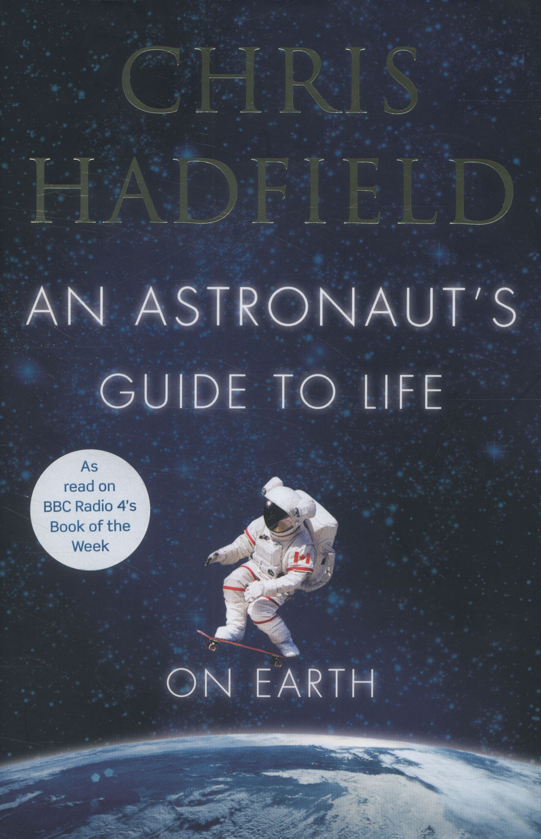 An astronaut's guide to life on Earth By Chris Hadfield.