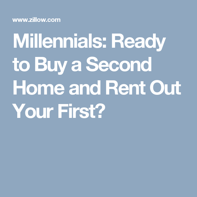 Millennials Ready To Buy A Second Home And Rent Out Your First Rent Millennials House 4 Sale