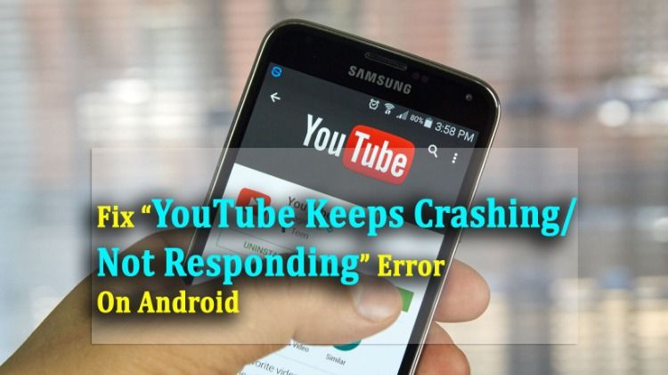 "11 Methods To Fix ""YouTube Keeps Crashing/Not Responding"