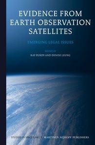 Evidence from earth observation satellites : emerging legal issues / edited by Ray Purdy, Denise Leung