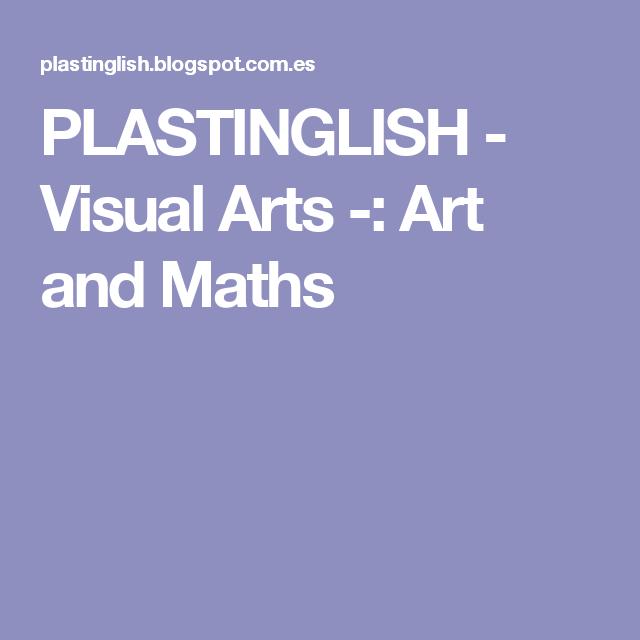 PLASTINGLISH - Visual Arts -: Art and Maths