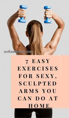 7 Easy Exercises for Sexy, Sculpted Arms You Can Do At Home - Well and Living #exerciseathome