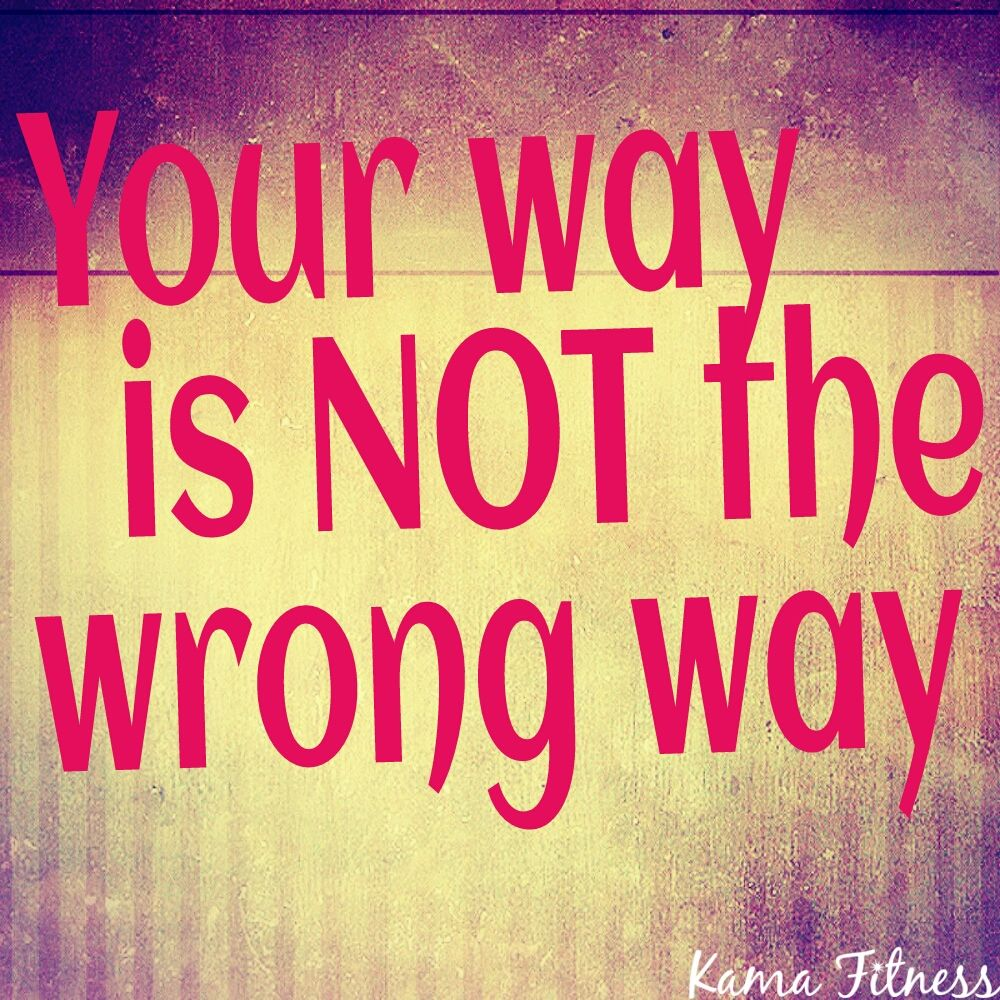 Your Way Is Not The Wrong Way #Fitness #Motivation | Kama ...