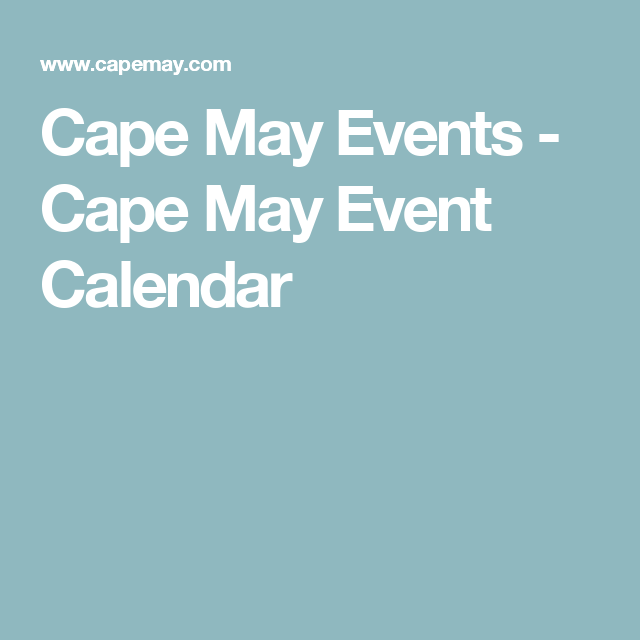 Cape May Events Cape May Event Calendar Wildwood Nj Pinterest