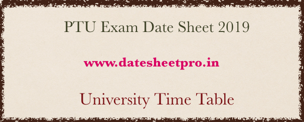 PTU Exam Date Sheet 2019 – B Tech B Arch BA BSC BCOM 2nd 4th 6th 8th