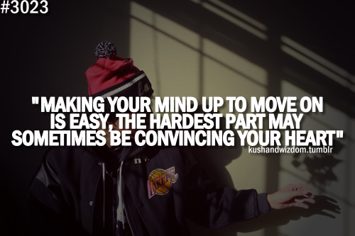 True Actions Speak Your Heart: Making Your Mind Up To Move On Is Easy, The Hardest Part