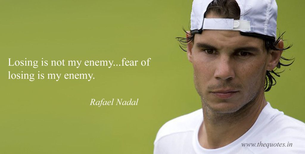 Losing Is Not My Enemy Fear Of Losing Is My Enemy Rafael Nadal Rafael Nadal Rafael Nadal Quotes Tennis Quotes
