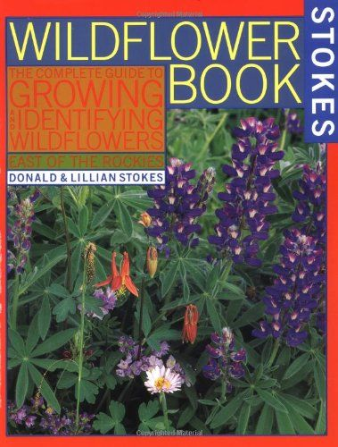 The Wildflower Book East Of The Rockies A Complete Guide To Growing And  Identifying Wildflowers Stokes Backyard Nature Books *** Continue To The  Product At ...