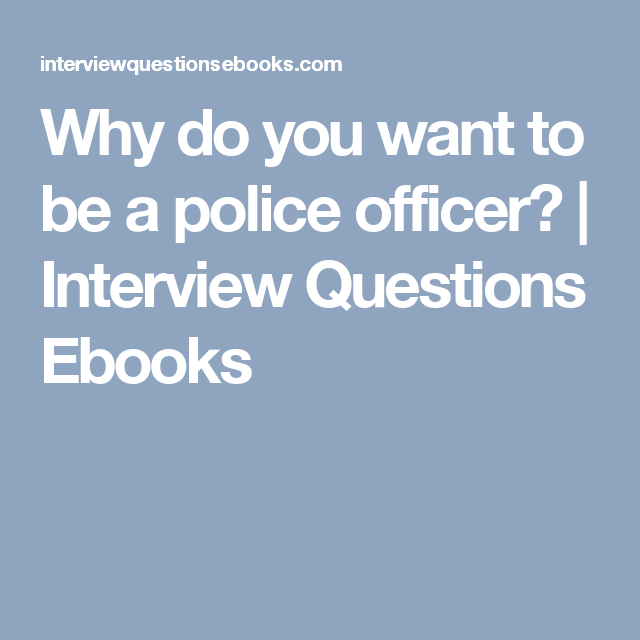why do you want to be a police officer interview questions ebooks - Why Do You Want To Be A Police Officer