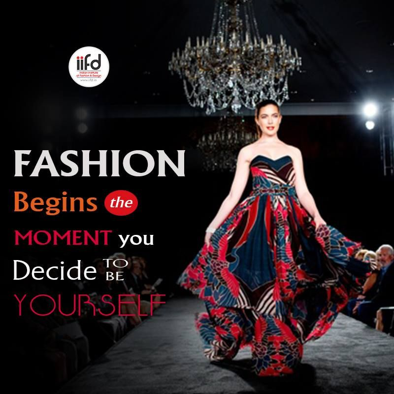 Fashion Begins The Moment You Decide To Be Yourself Admissions Open For Undergraduate Postgrad Fashion Designing Course Fashion Fashion Designing Institute