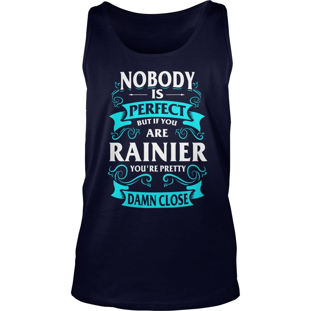 Funny Tshirt For RAINIER #gift #ideas #Popular #Everything #Videos #Shop #Animals #pets #Architecture #Art #Cars #motorcycles #Celebrities #DIY #crafts #Design #Education #Entertainment #Food #drink #Gardening #Geek #Hair #beauty #Health #fitness #History #Holidays #events #Home decor #Humor #Illustrations #posters #Kids #parenting #Men #Outdoors #Photography #Products #Quotes #Science #nature #Sports #Tattoos #Technology #Travel #Weddings #Women