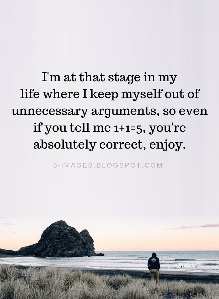 I'm at that stage in my life where I keep myself out of unnecessary | Arguments Quotes - Quotes