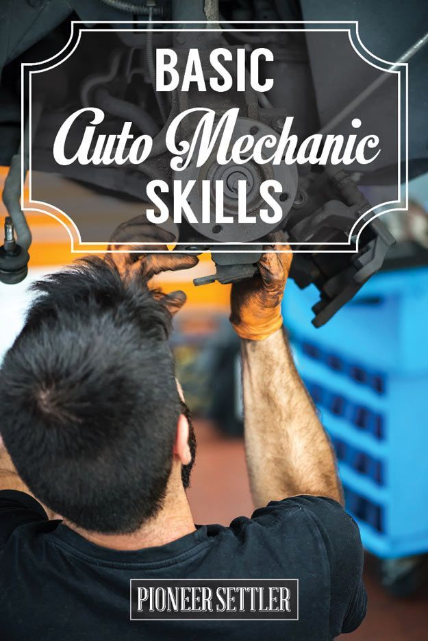 Basic Auto Mechanic Skills To Fix Your Car Yourself Homesteading Ideas Mechanic Shop Ca