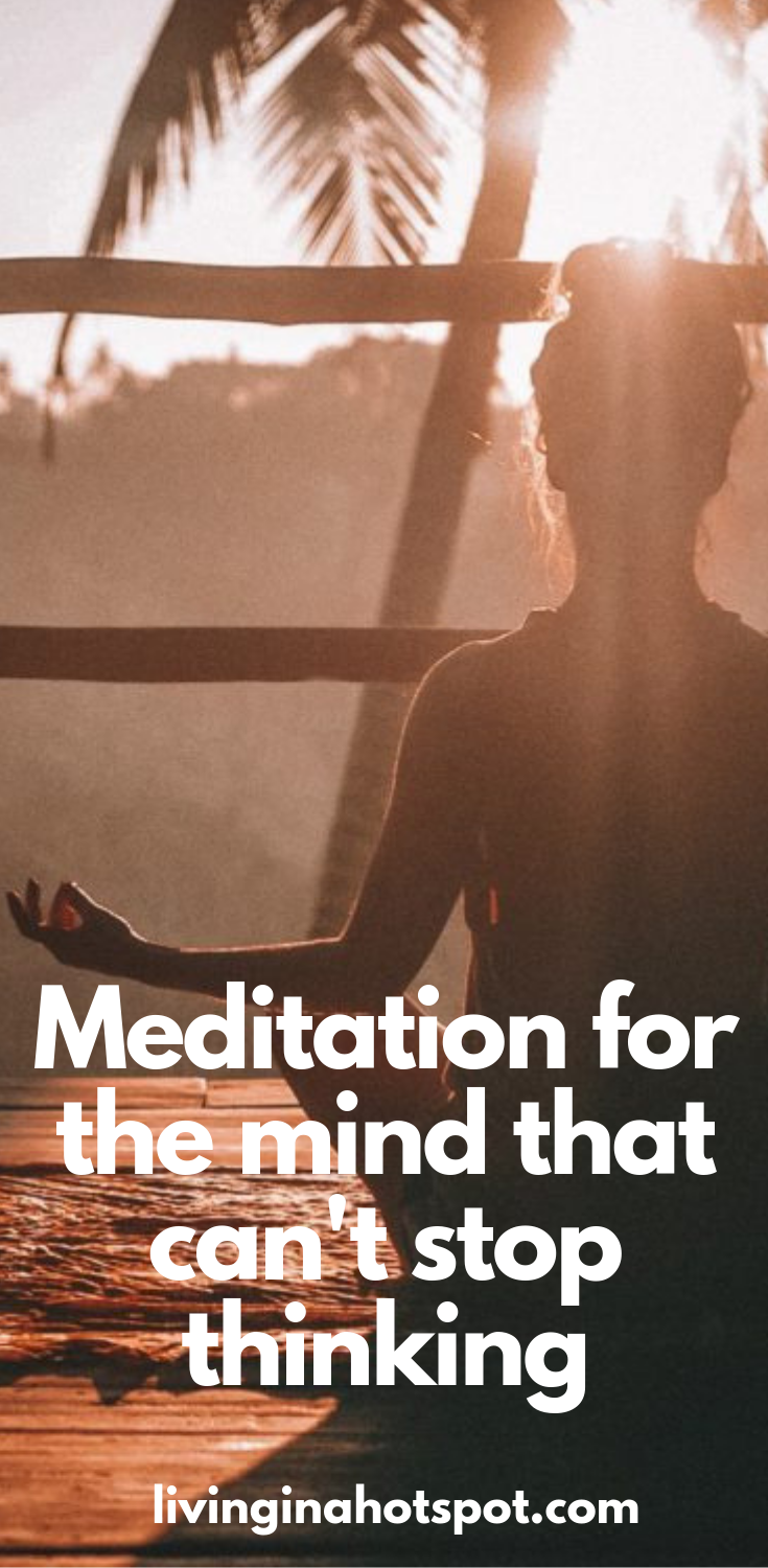 Meditation for the Mind that Can't Stop Thinking ...