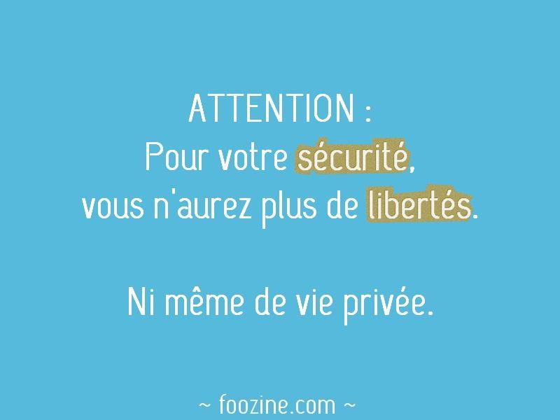 Attention Pour Votre Securite Vous N Aurez Plus De Libertes Ni Meme De Vie Privee Panneaux Humour Foozine Humour