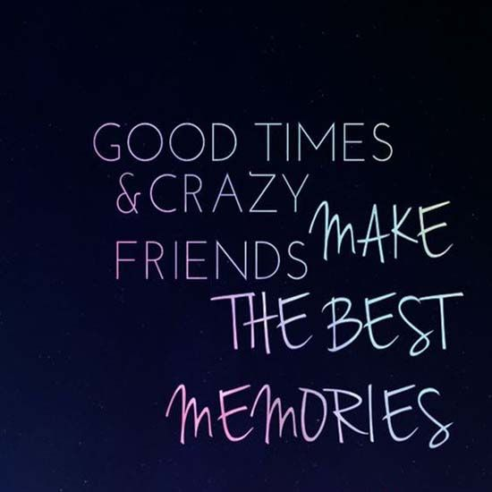 Friends Make Best Memoriesfriends Make Best Memories Modren Villa Crazy Friend Quotes Friendship Quotes Funny Friends Quotes