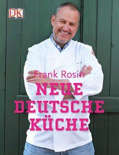 Kochbuch Deutsche Küche | Kochbuch Von Frank Rosin Neue Deutsche Kuche Neue Rezepte Auf