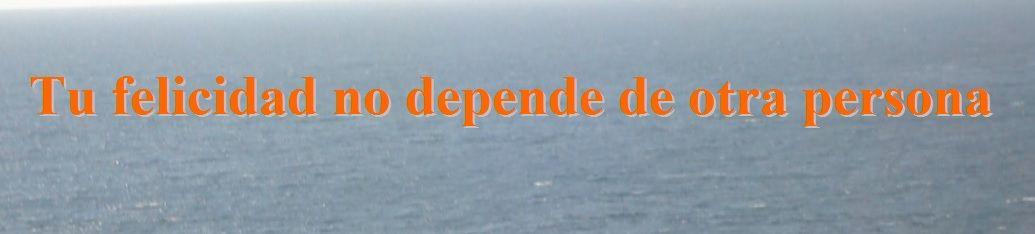 Tu felicidad no depende de otra persona