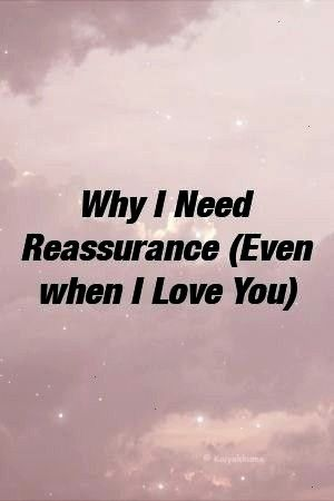 Need Reassurance Even when I Love You by relationcavexyz Why I Need Reassurance Even when I Love You by relationcavexyz Why I Need Reassurance Even when I Love You by rel...
