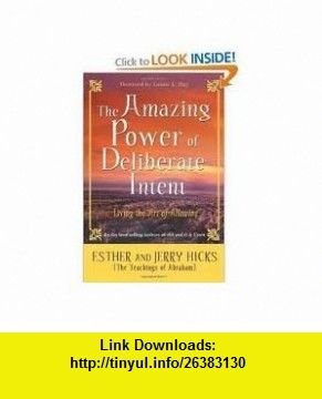 The Amazing Power of Deliberate Intent Publisher Hay House Esther Hicks ,   ,  , ASIN: B004X1R7BC , tutorials , pdf , ebook , torrent , downloads , rapidshare , filesonic , hotfile , megaupload , fileserve