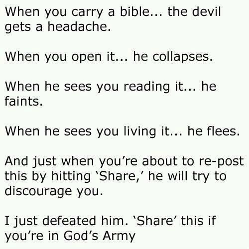 When you carry a Bible....the devil gets a headache