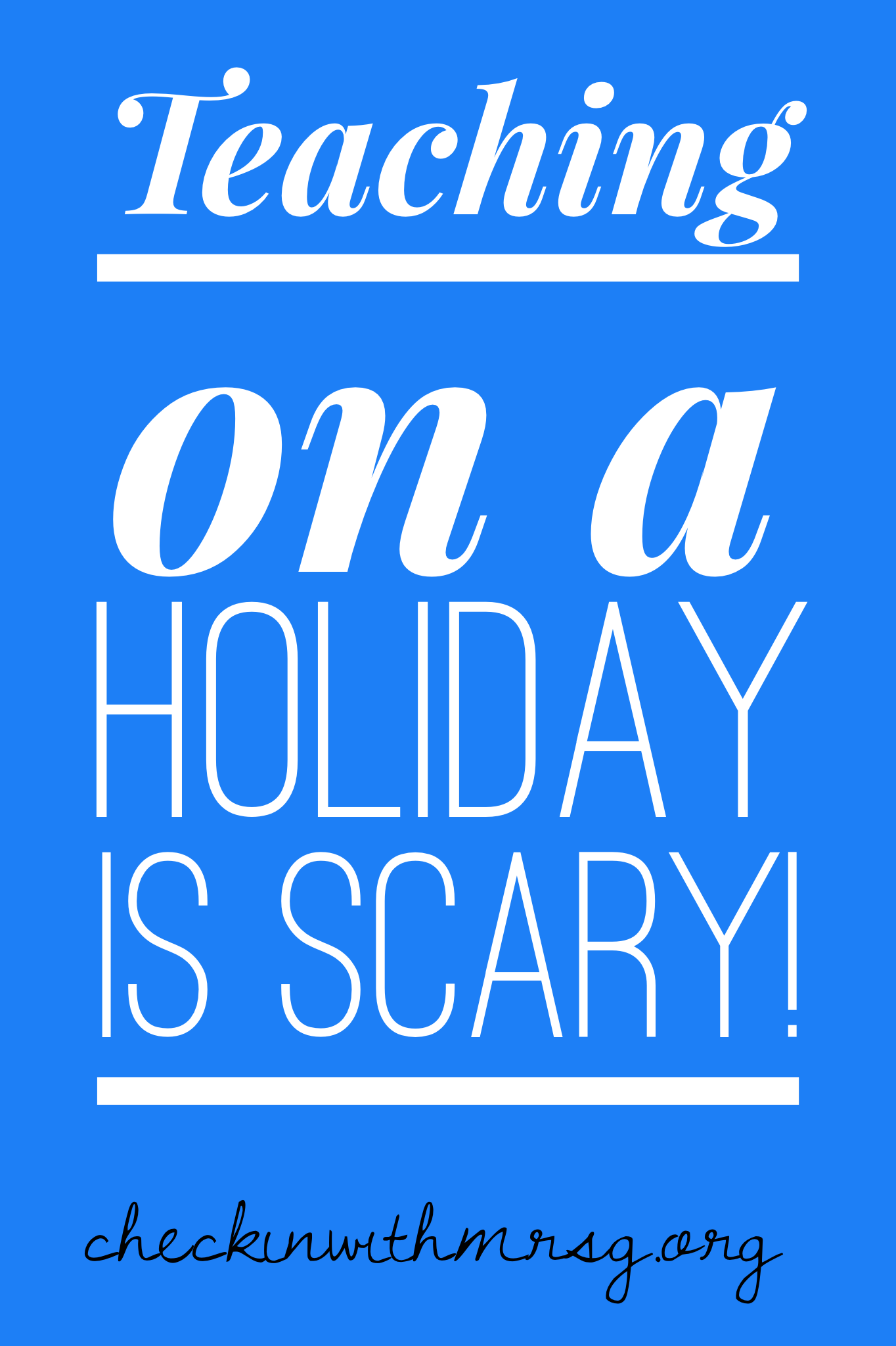 Teaching On A Holiday Is Scary