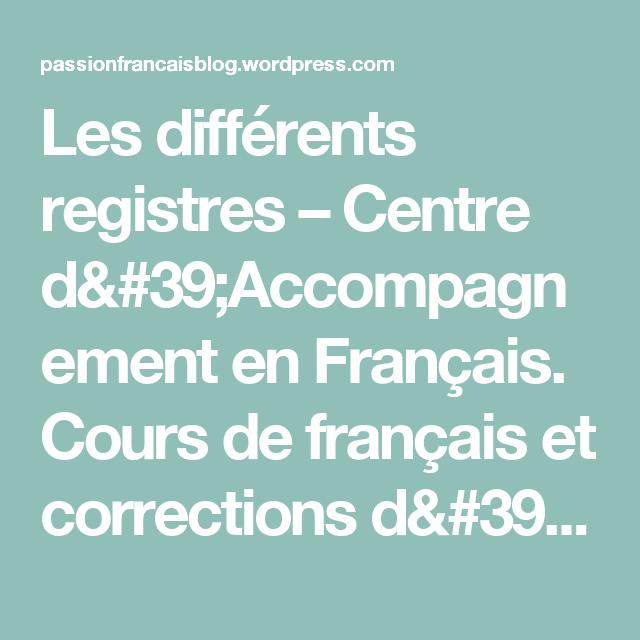 Les différents registres – Centre d'Accompagnement en Français.  Cours de français et corrections d'écrits universitaires et littéraires.