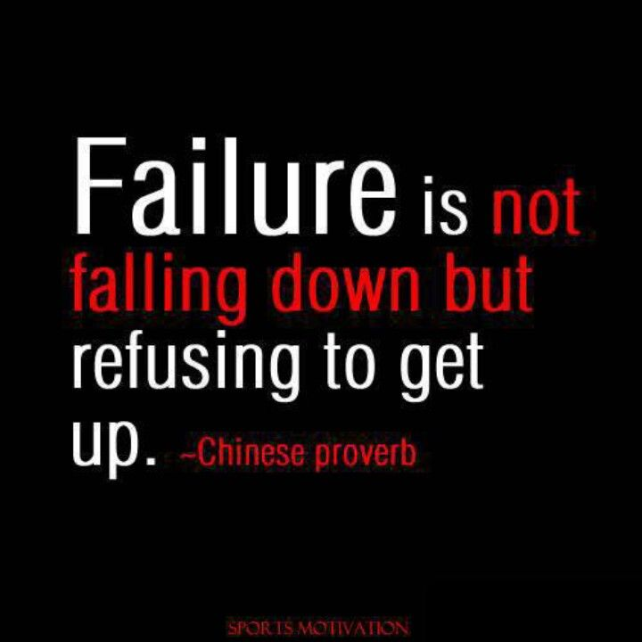 Failure Is Not Falling Down But Refusing To Get Back Up Chinese Proverb Meaningful Quotes Motivational Quotes Best Motivational Quotes