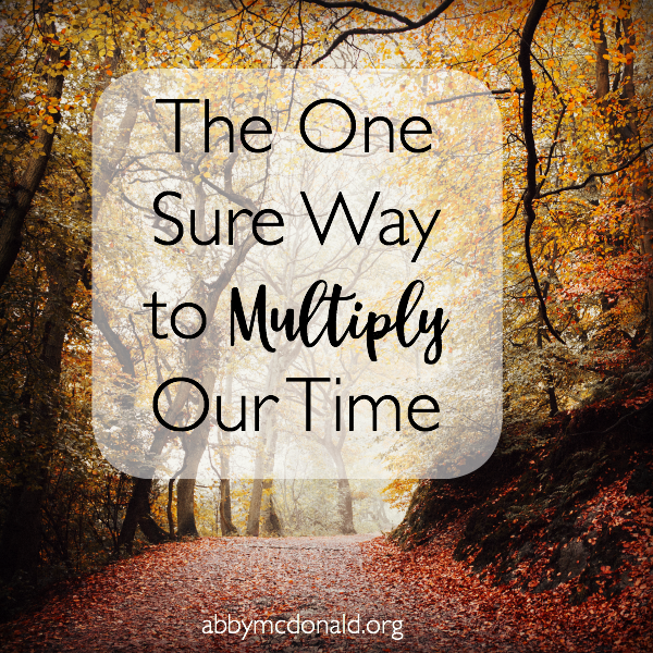 The One Sure Way to Multiply Our Time  #Faith #Encouragement #Devotions #ChristianLiving
