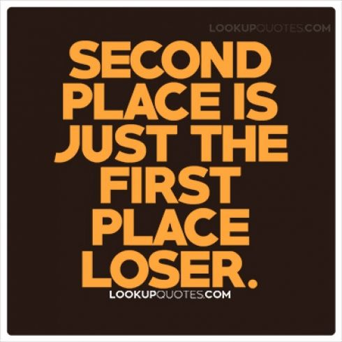 Competition Is Something That Determines Who Is The Best In A Certain Area And The Stakes Continue Reading Http Loser Quotes Place Quotes Picture Quotes