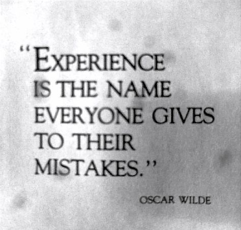 Awesome U0027Experience Is The Name Everyone Gives To Their Mistakes.u0027 Oscar Wilde   His