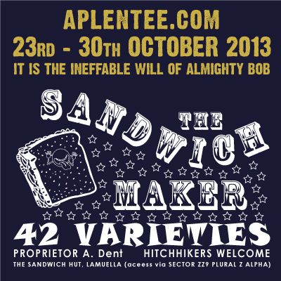 """Newly launched weekly limited edition t-shirt site Aplentee.com will be printing my Hitch Hikers Guide To the Galaxy inspired """"The Sandwich Maker"""" design in a couple of weeks.  See my website for discount codes you can use at any time, not just for this t-shirt - http://zort.co.uk"""