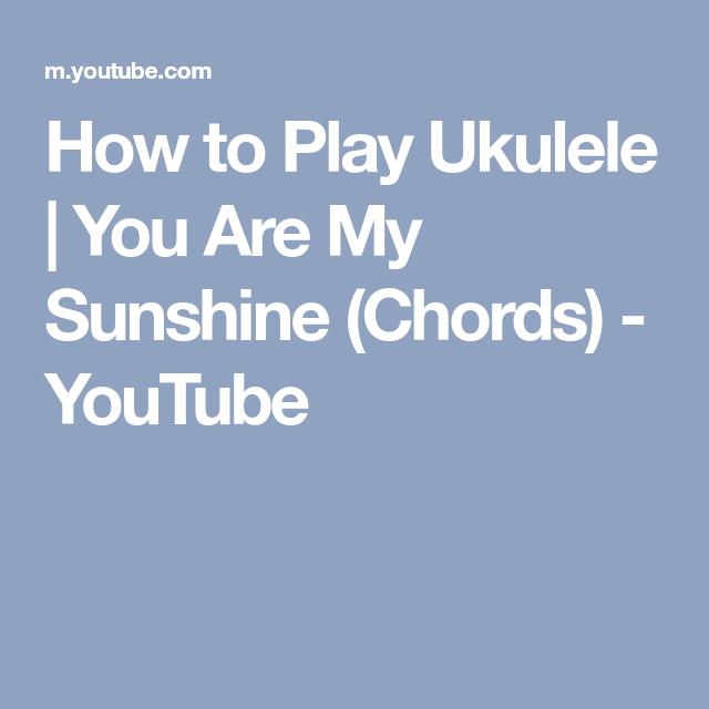 How To Play Ukulele You Are My Sunshine Chords Youtube